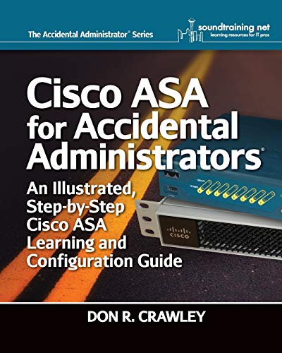 9780983660750: Cisco ASA for Accidental Administrators: An Illustrated Step-by-Step ASA Learning and Configuration Guide
