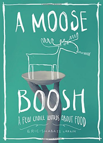 9780983661559: A Moose Boosh: A Few Choice Words About Food