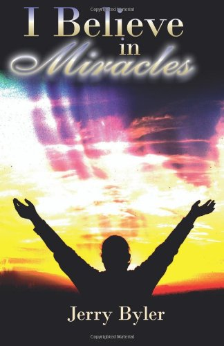 I Believe in Miracles: Byler, Jerry