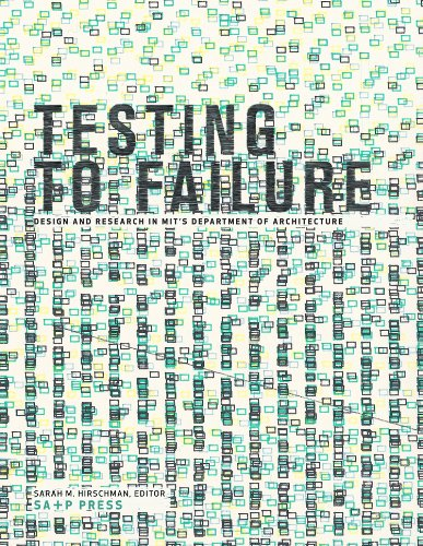 Testing to Failure: Design and Research in MIT's Department of Architecture: Sarah M. ...