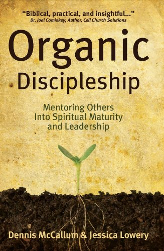 Organic Discipleship: Mentoring Others Into Spiritual Maturity and Leadership (Revised Edition): ...