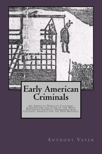 9780983674429: Early American Criminals: An American Newgate Calendar, Chronicling the Lives of the Most Notorious Criminal Offenders from Colonial America and the New Republic