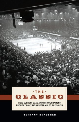The (Dixie) Classic, How Everett case and His Tournament Brought Big-time Basketball to the South ,...