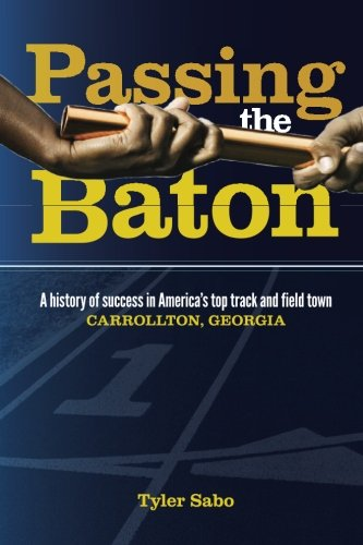 9780983683469: Passing the Baton: A history of success in America's top track and field town, Carrollton, Georgia.