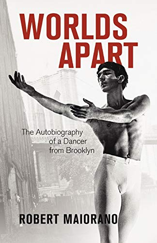 Worlds Apart: The Autobiography of a Dancer from Brooklyn: Robert Maiorano