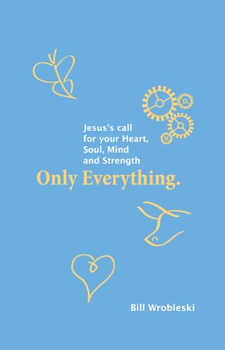 9780983688815: Only Everything. Jesus's Call for your Heart, Soul, Mind and Strength