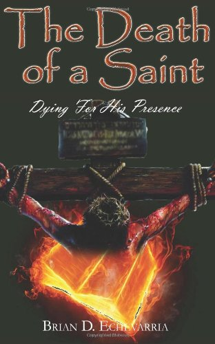The Death of a Saint: Dying for His Presence: Echevarria, Brian D.