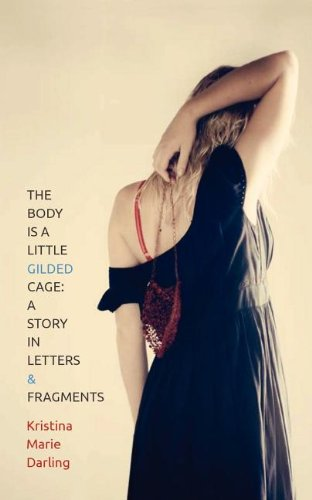 9780983700104: The Body is a Little Gilded Cage: A Story in Letters and Fragments