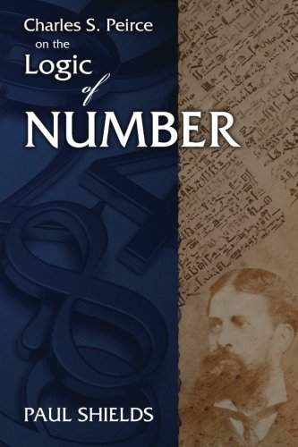 9780983700470: Charles S. Peirce on the Logic of Number