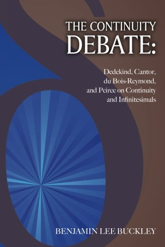 9780983700487: The Continuity Debate: Dedekind, Cantor, du Bois-Reymond, and Peirce on Continuity and Infinitesimals