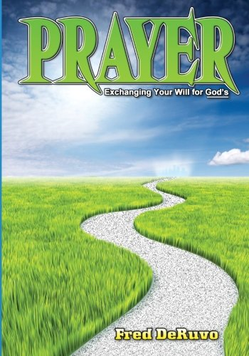 9780983700685: Prayer: Exchanging Your Will for God's