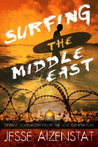 9780983700913: Surfing the Middle East: Deviant Journalism from the Lost Generation