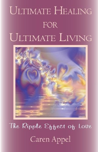9780983702733: Ultimate Healing for Ultimate Living: The Ripple Effect of Love