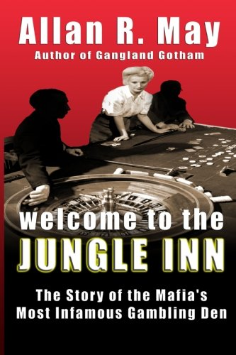 9780983703730: Welcome to the Jungle Inn: The Story of the Mafia's Most Infamous Gambling Den