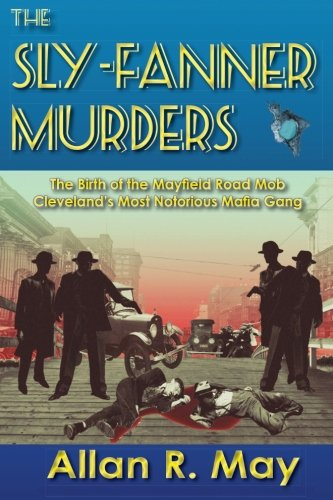 9780983703747: The Sly-Fanner Murders: The Birth of the Mayfield Road Mob; Cleveland's Most Notorious Mafia Gang