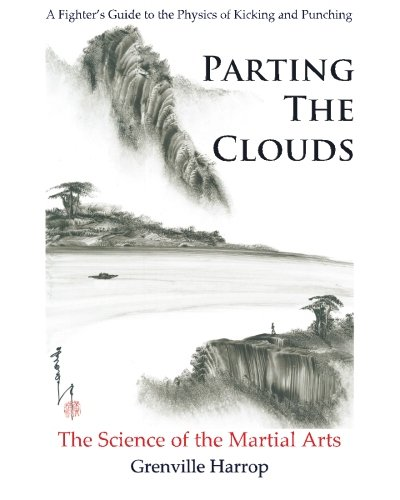 9780983704102: Parting the Clouds - the Science of the Martial Arts: A Fighter�s Guide to the Physics of Punching and Kicking for Karate, Taekwondo, Kung Fu and the Mixed Martial Arts
