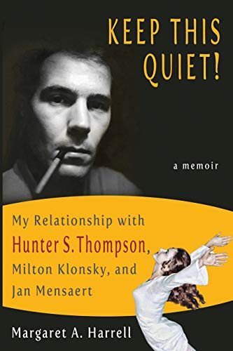 Keep This Quiet! My Relationship with Hunter S. Thompson, Milton Klonsky, and Jan Mensaert: Harrell...