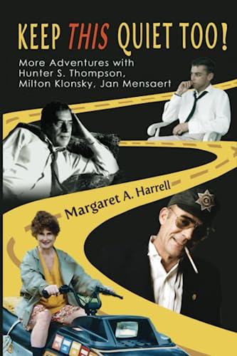 Keep This Quiet Too!: More Adventures with Hunter S. Thompson, Milton Klonsky, Jan Mensaert (Volume...