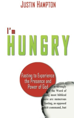 9780983704621: I'm Hungry: Fasting to Experience the Presence and Power of God