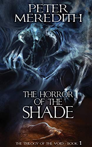 The Horror of the Shade: The Trilogy of the Void-Book One: Peter Meredith