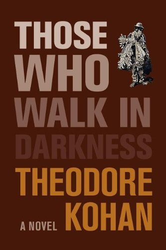 Those Who Walk in Darkness Kohan, Theodore