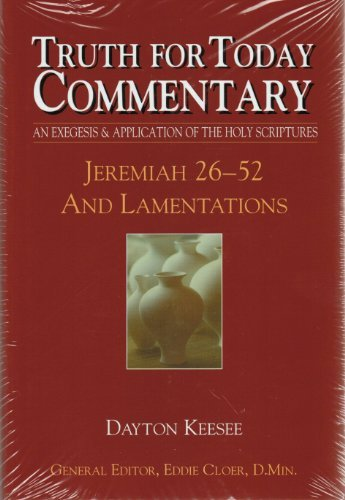 Jeremiah 26-52 and Lamentations (Truth for Today Commentary): Dayton Keesee