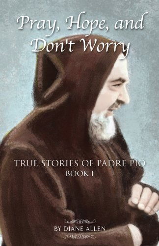 9780983710516: Pray, Hope, and Don't Worry: True Stories of Padre Pio Book 1