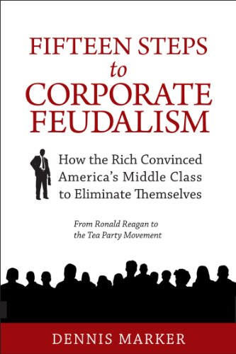 9780983711209: Fifteen Steps to Corporate Feudalism: How the Rich Convinced America's Middle Class Eliminate Themselves