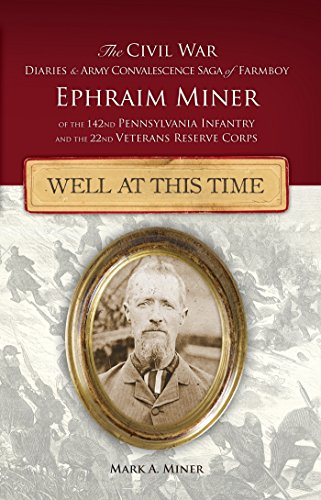 Well At This Time: The Civil War Diaries and Army Convalescence Saga of Farmboy Ephraim Miner: ...