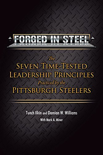 Forged in Steel: The Seven Time-Tested Leadership Principles Practiced By the Pittsburgh Steelers: ...