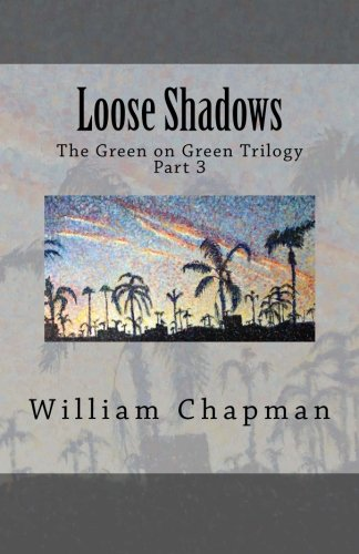 Loose Shadows: The Green on Green Trilogy Part 3: Chapman, William