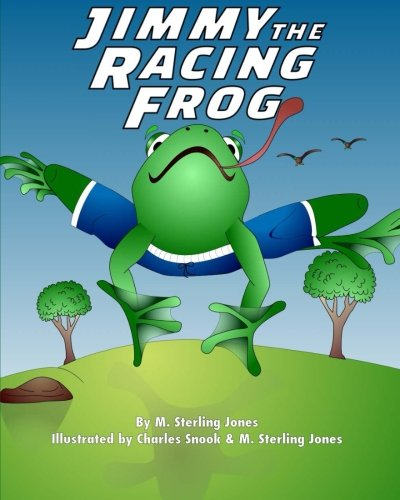 Jimmy the Racing Frog: M. Sterling Jones