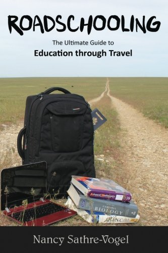 9780983718741: Roadschooling: The Ultimate Guide to Education Through Travel