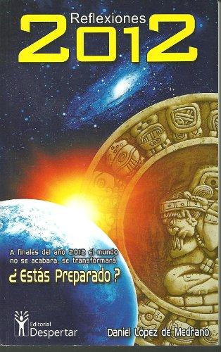 9780983723301: Reflexiones 2012:Las Profecías Mayas Tenían Razon - No es el Fin de Mundo (Spanish Edition)