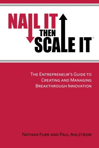 9780983723608: Nail It then Scale It: The Entrepreneur's Guide to Creating and Managing Breakthrough Innovation