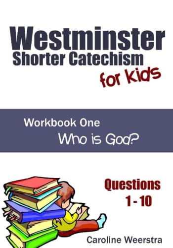 9780983724919: Westminster Shorter Catechism for Kids: Workbook One (Questions 1-10): Who is God?