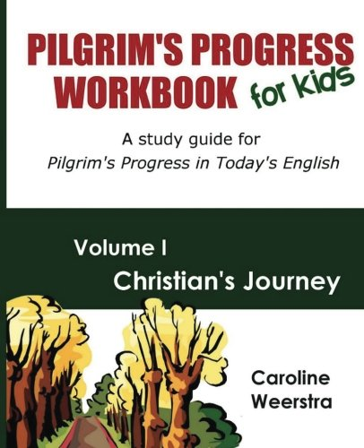 9780983724926: Pilgrim's Progress Workbook for Kids: Christian's Journey: A study guide for Pilgrim's Progress in Today's English