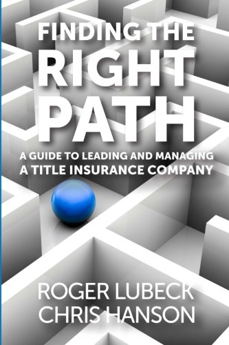 9780983728139: Finding the Right Path: A Guide to Leading and Managing a Title Insurance Company