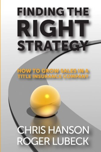 9780983728184: Finding the Right Strategy: How to Grow Sales in a Title Insurance Company