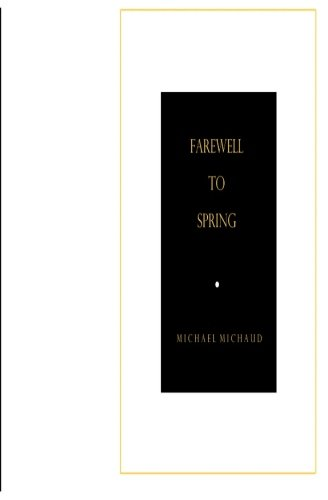 Farewell to Spring: Michaud, Michael