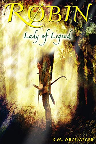 Robin: Lady of Legend (The Classic Adventures of the Girl Who Became Robin Hood): ArceJaeger, R.M.