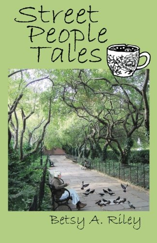 Street People Tales: Betsy A Riley