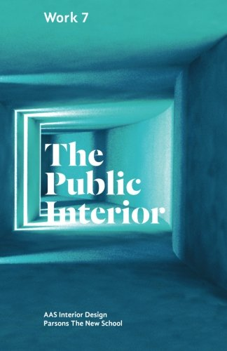 9780983742500: The Public Interior: Work 7 Parsons AAS Interior Design (Volume 7)