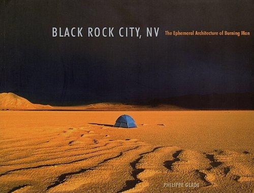 Black Rock City, NV: The Ephemeral Architecture of Burning Man: Philippe Glade