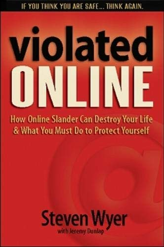 9780983745600: Violated Online: How Online Slander Can Destroy Your Life & What You Must Do to Protect Yourself