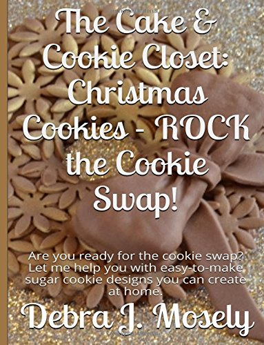 9780983748274: The Cake & Cookie Closet: Christmas Cookies - ROCK the Cookie Swap!: Are you ready for the cookie swap? Let me help you with easy-to-make sugar cookie designs you can create at home.