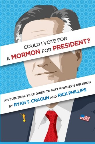 9780983748458: Could I Vote for a Mormon for President?: An Election-Year Guide to Mitt Romney's Religion
