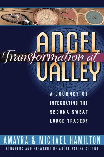 9780983749806: Transformation at Angel Valley: A Journey of Integrating the Sedona Sweat Lodge Tragedy