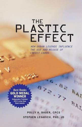 9780983749912: The Plastic Effect: How Urban Legends Influence the Use and Misuse of Credit Cards