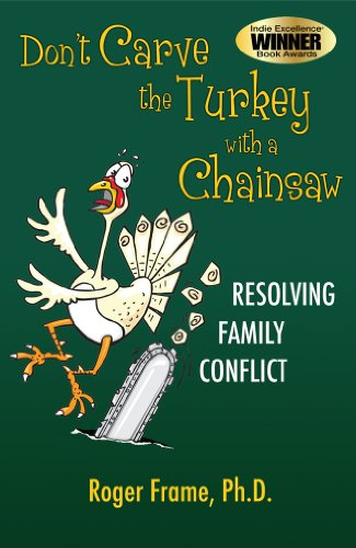 9780983751830: Don't Carve the Turkey with a Chainsaw: Resolving Family Conflict